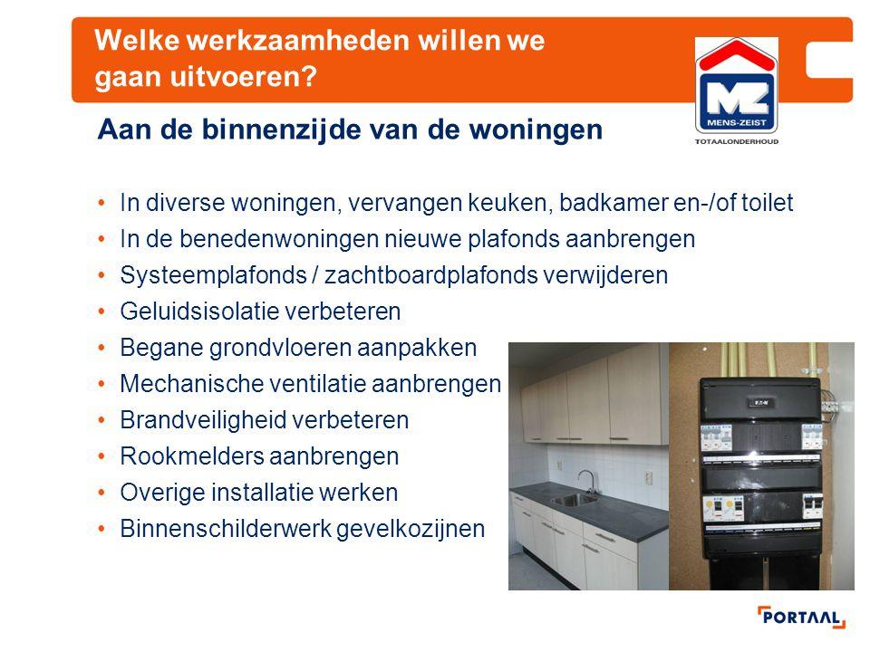 Welke werkzaamheden willen we gaan uitvoeren? Aan de binnenzijde van de woningen In diverse woningen, vervangen keuken, badkamer en-/of toilet In de b