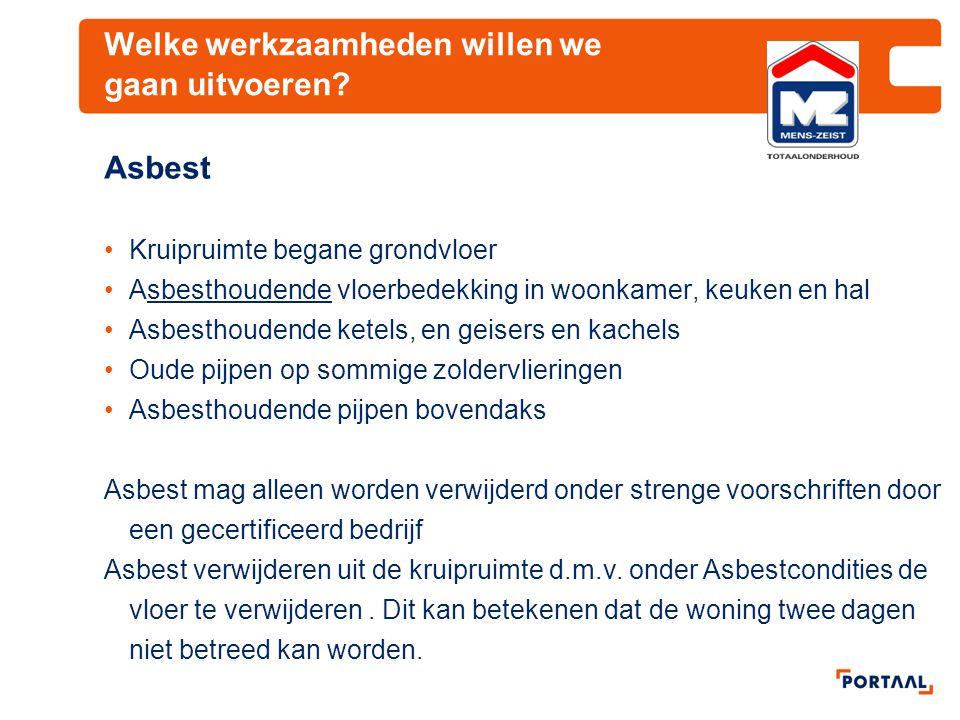 Welke werkzaamheden willen we gaan uitvoeren? Asbest Kruipruimte begane grondvloer Asbesthoudende vloerbedekking in woonkamer, keuken en hal Asbesthou