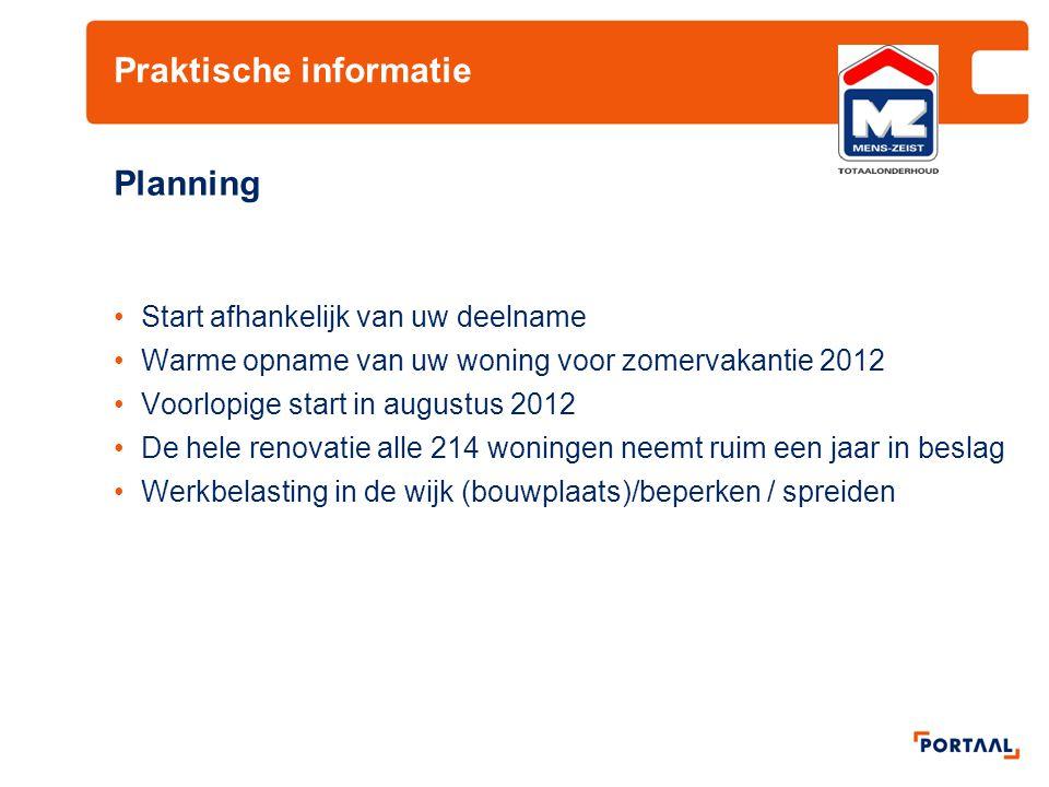 Praktische informatie Planning Start afhankelijk van uw deelname Warme opname van uw woning voor zomervakantie 2012 Voorlopige start in augustus 2012