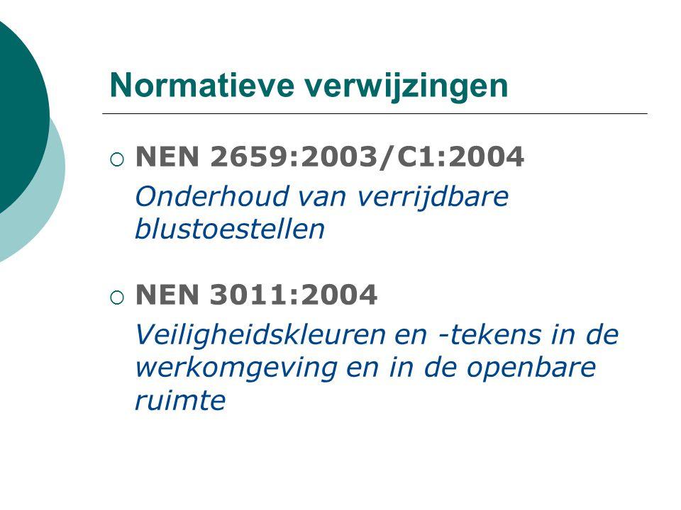 Normatieve verwijzingen  NEN 2659:2003/C1:2004 Onderhoud van verrijdbare blustoestellen  NEN 3011:2004 Veiligheidskleuren en -tekens in de werkomgev