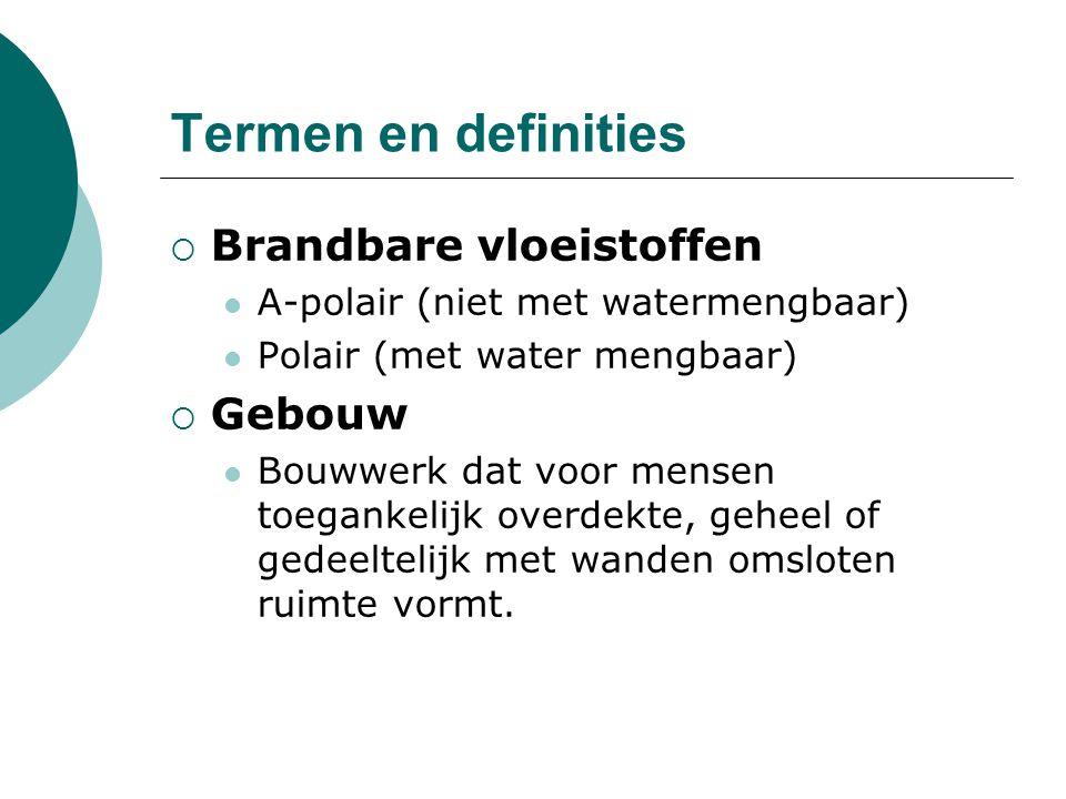 Termen en definities  Brandbare vloeistoffen A-polair (niet met watermengbaar) Polair (met water mengbaar)  Gebouw Bouwwerk dat voor mensen toeganke