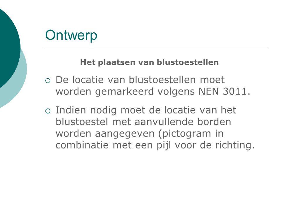Ontwerp Het plaatsen van blustoestellen  De locatie van blustoestellen moet worden gemarkeerd volgens NEN 3011.  Indien nodig moet de locatie van he