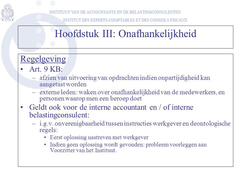 Hoofdstuk III: Onafhankelijkheid Regelgeving Art. 9 KB: –afzien van uitvoering van opdrachten indien onpartijdigheid kan aangetast worden –externe led