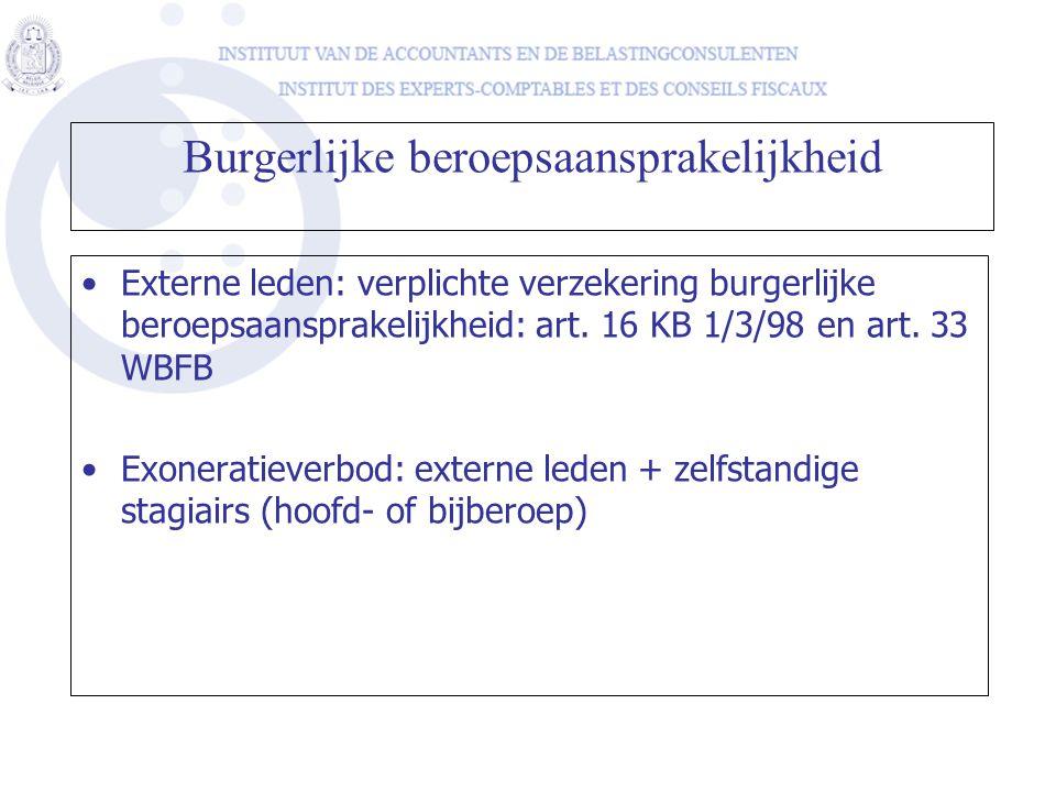 Burgerlijke beroepsaansprakelijkheid Externe leden: verplichte verzekering burgerlijke beroepsaansprakelijkheid: art. 16 KB 1/3/98 en art. 33 WBFB Exo