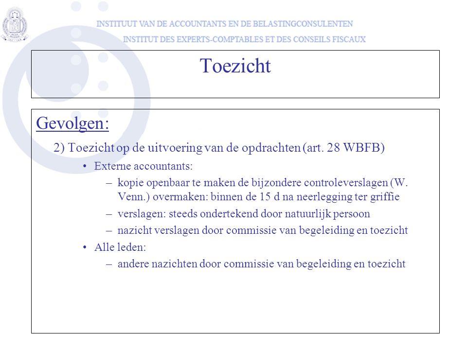 Toezicht Gevolgen: 2) Toezicht op de uitvoering van de opdrachten (art. 28 WBFB) Externe accountants: –kopie openbaar te maken de bijzondere controlev
