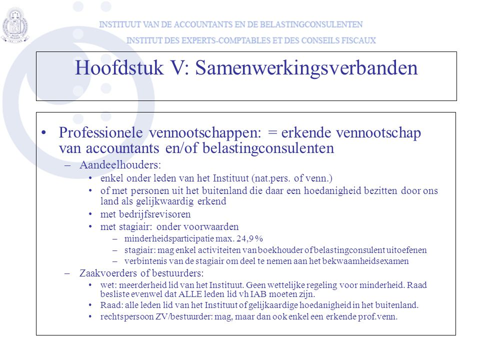 Professionele vennootschappen: = erkende vennootschap van accountants en/of belastingconsulenten –Aandeelhouders: enkel onder leden van het Instituut