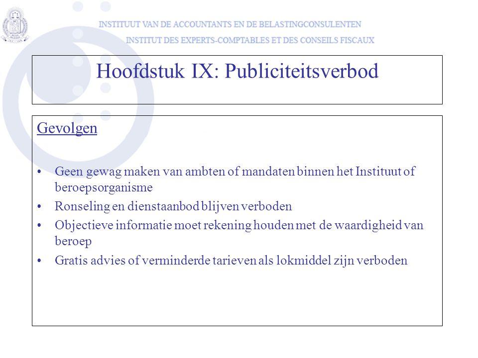 Gevolgen Geen gewag maken van ambten of mandaten binnen het Instituut of beroepsorganisme Ronseling en dienstaanbod blijven verboden Objectieve inform