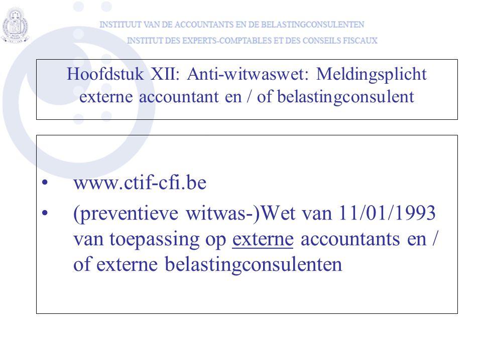 Hoofdstuk XII: Anti-witwaswet: Meldingsplicht externe accountant en / of belastingconsulent www.ctif-cfi.be (preventieve witwas-)Wet van 11/01/1993 va