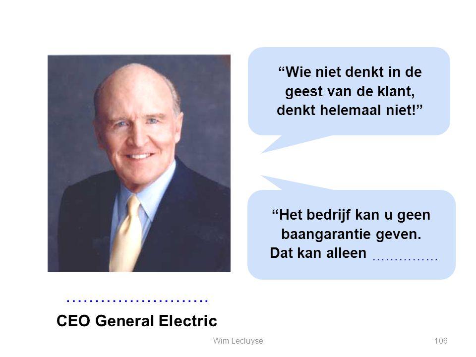 """……………………. CEO General Electric """"Wie niet denkt in de geest van de klant, denkt helemaal niet!"""" """"Het bedrijf kan u geen baangarantie geven. Dat kan all"""