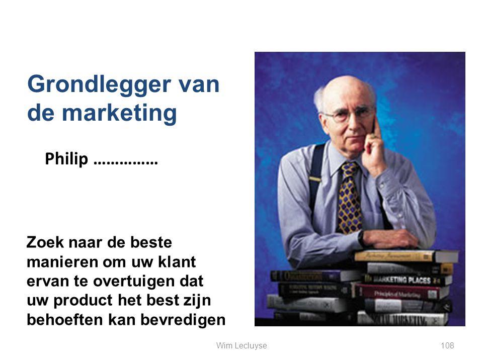 Philip …………… Grondlegger van de marketing Zoek naar de beste manieren om uw klant ervan te overtuigen dat uw product het best zijn behoeften kan bevre