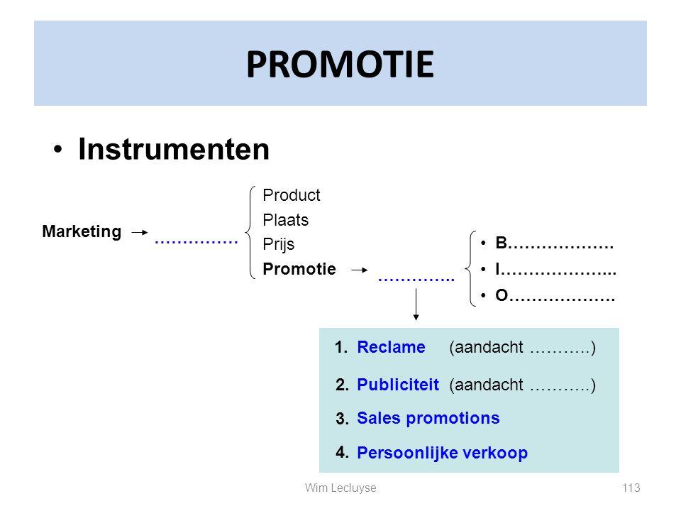 PROMOTIE Instrumenten Marketing …………… Product Plaats Prijs Promotie ………….. B………………. I………………... O………………. Reclame Publiciteit Sales promotions Persoonli