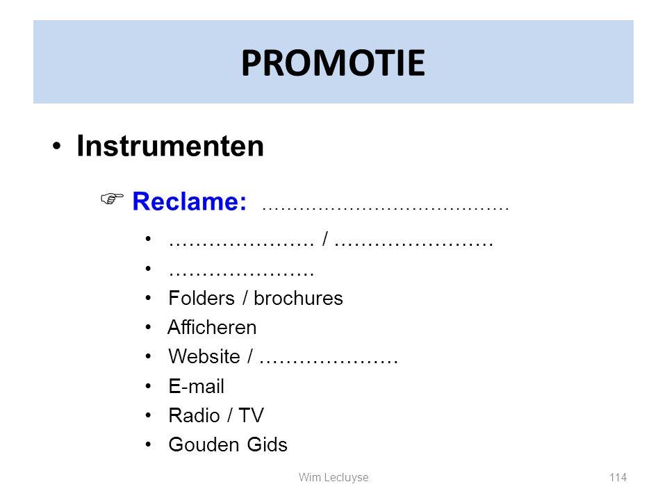 PROMOTIE Instrumenten  Reclame: …………………. / …………………… …………………. Folders / brochures Afficheren Website / ………………… E-mail Radio / TV Gouden Gids ………………………