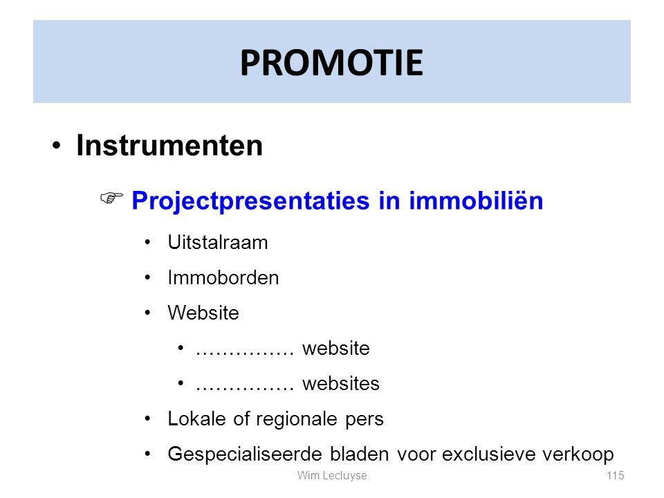 PROMOTIE Instrumenten  Projectpresentaties in immobiliën Uitstalraam Immoborden Website …………… website …………… websites Lokale of regionale pers Gespeci