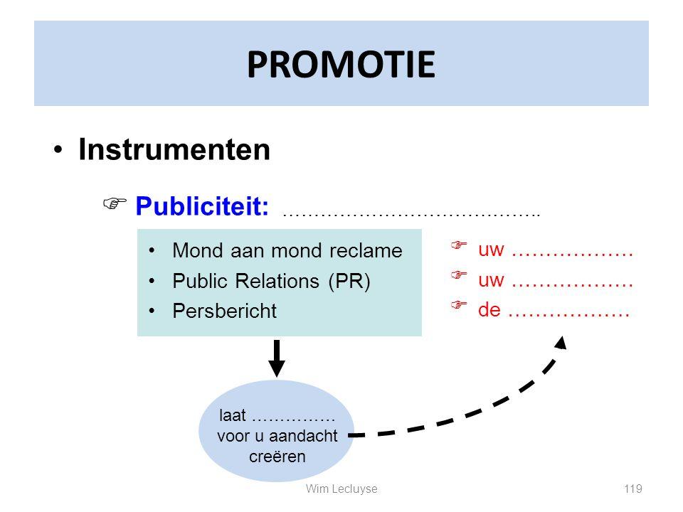 PROMOTIE Instrumenten  Publiciteit: Mond aan mond reclame Public Relations (PR) Persbericht ………………………………….. laat …………… voor u aandacht creëren   