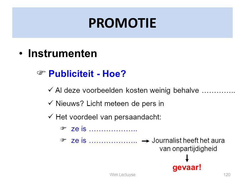 PROMOTIE Instrumenten  Publiciteit - Hoe? Al deze voorbeelden kosten weinig behalve ………….. Nieuws? Licht meteen de pers in Het voordeel van persaanda