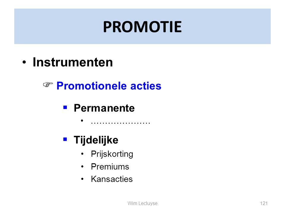 PROMOTIE Instrumenten  Promotionele acties …………………  Permanente  Tijdelijke Prijskorting Premiums Kansacties 121Wim Lecluyse