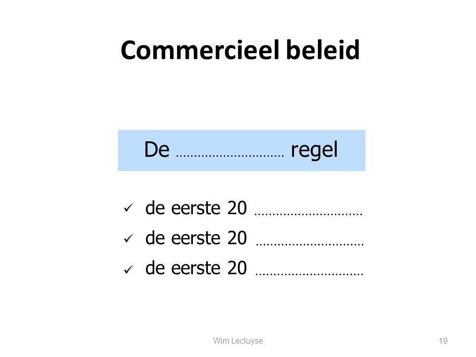 Commercieel beleid De ………………………… regel de eerste 20 de eerste 20 ………………………… 19Wim Lecluyse
