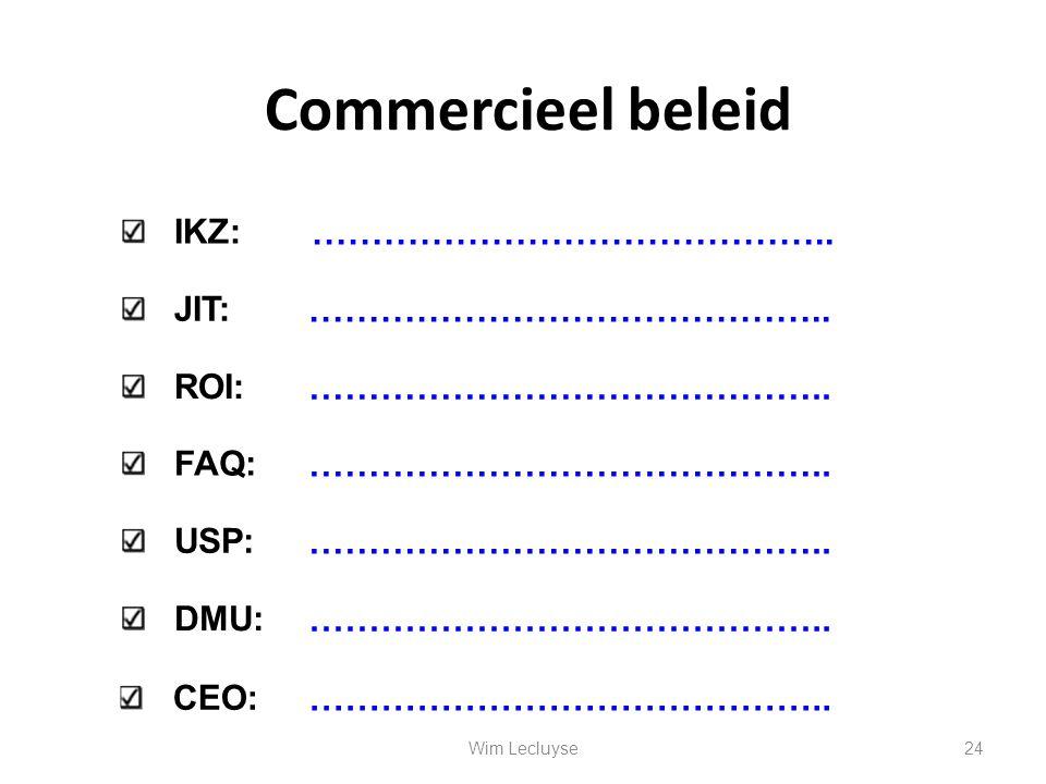 Commercieel beleid IKZ: JIT: ROI: …………………………………….. FAQ: USP: DMU: …………………………………….. CEO: …………………………………….. 24Wim Lecluyse