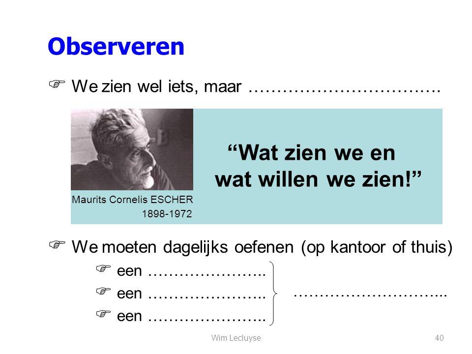 """Observeren  We zien wel iets, maar ……………………………. """"Wat zien we en wat willen we zien!"""" Maurits Cornelis ESCHER 1898-1972  We moeten dagelijks oefenen"""