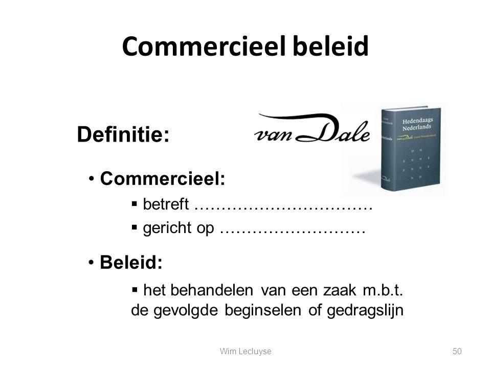 Commercieel beleid Definitie: Commercieel: Beleid:  betreft ……………………………  gericht op ………………………  het behandelen van een zaak m.b.t. de gevolgde begin