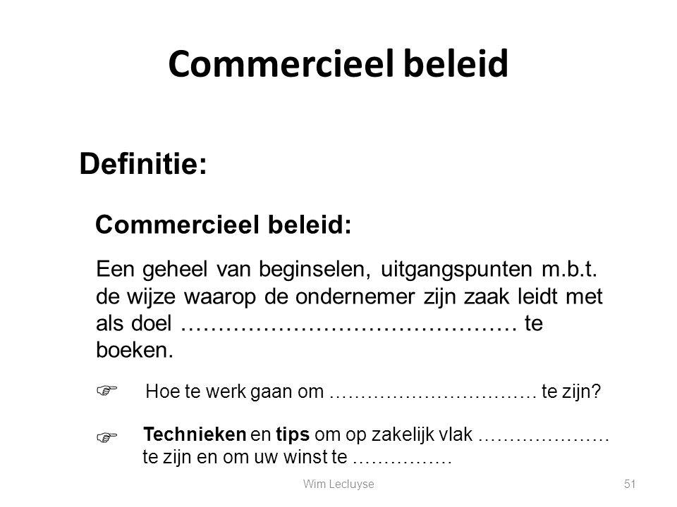 Commercieel beleid Definitie: Commercieel beleid: Een geheel van beginselen, uitgangspunten m.b.t. de wijze waarop de ondernemer zijn zaak leidt met a