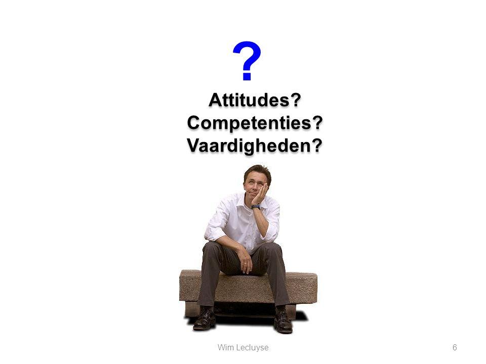 Attitudes? Competenties? Vaardigheden? Attitudes? Competenties? Vaardigheden? ? 6Wim Lecluyse