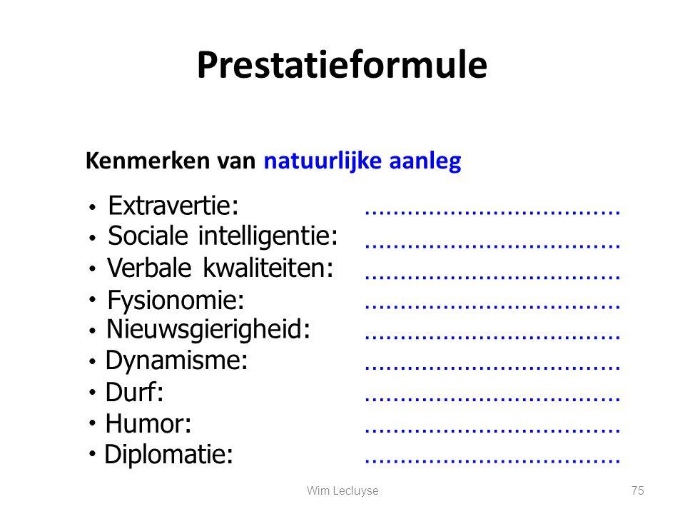 Prestatieformule Kenmerken van natuurlijke aanleg Extravertie:……………………………… Sociale intelligentie: Verbale kwaliteiten: Fysionomie: Nieuwsgierigheid: D