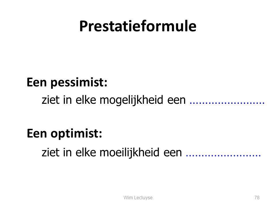 Prestatieformule Een pessimist: ziet in elke mogelijkheid een …………………… Een optimist: ziet in elke moeilijkheid een …………………… 78Wim Lecluyse
