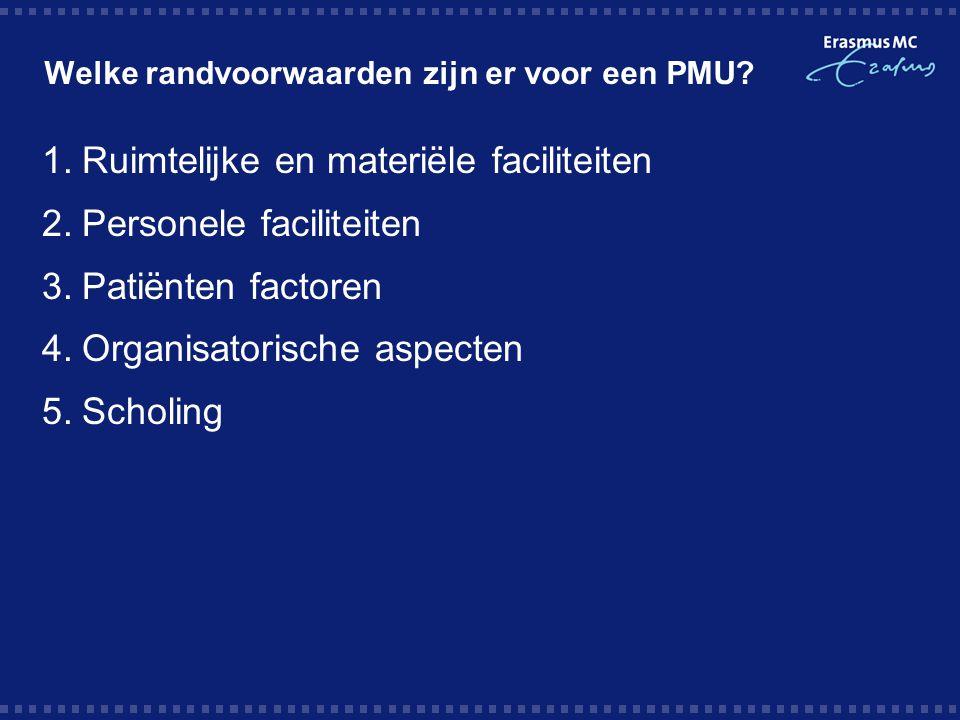 Welke randvoorwaarden zijn er voor een PMU? 1.Ruimtelijke en materiële faciliteiten 2.Personele faciliteiten 3.Patiënten factoren 4.Organisatorische a