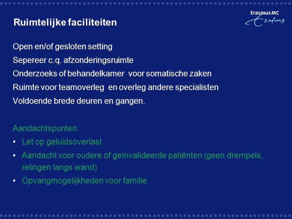 Ruimtelijke faciliteiten Open en/of gesloten setting Sepereer c.q. afzonderingsruimte Onderzoeks of behandelkamer voor somatische zaken Ruimte voor te