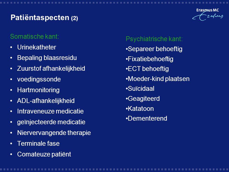 Patiëntaspecten (2) Somatische kant: Urinekatheter Bepaling blaasresidu Zuurstof afhankelijkheid voedingssonde Hartmonitoring ADL-afhankelijkheid Intr