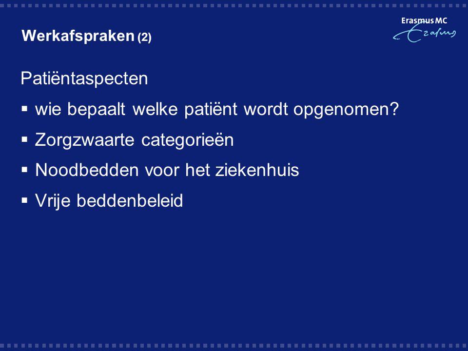 Werkafspraken (2) Patiëntaspecten  wie bepaalt welke patiënt wordt opgenomen?  Zorgzwaarte categorieën  Noodbedden voor het ziekenhuis  Vrije bedd