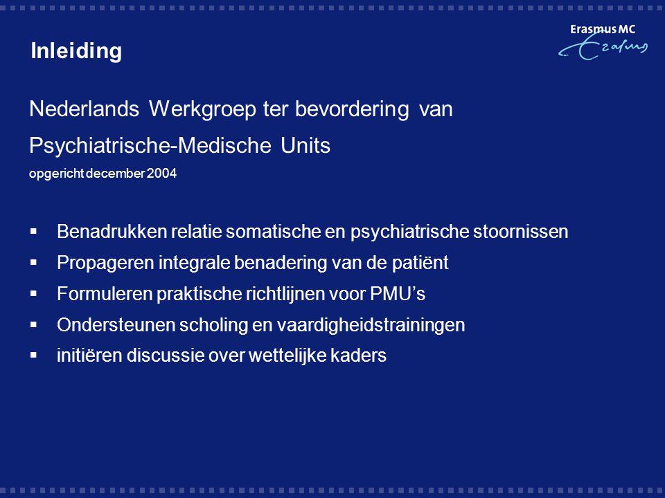 Inleiding Nederlands Werkgroep ter bevordering van Psychiatrische-Medische Units opgericht december 2004  Benadrukken relatie somatische en psychiatr