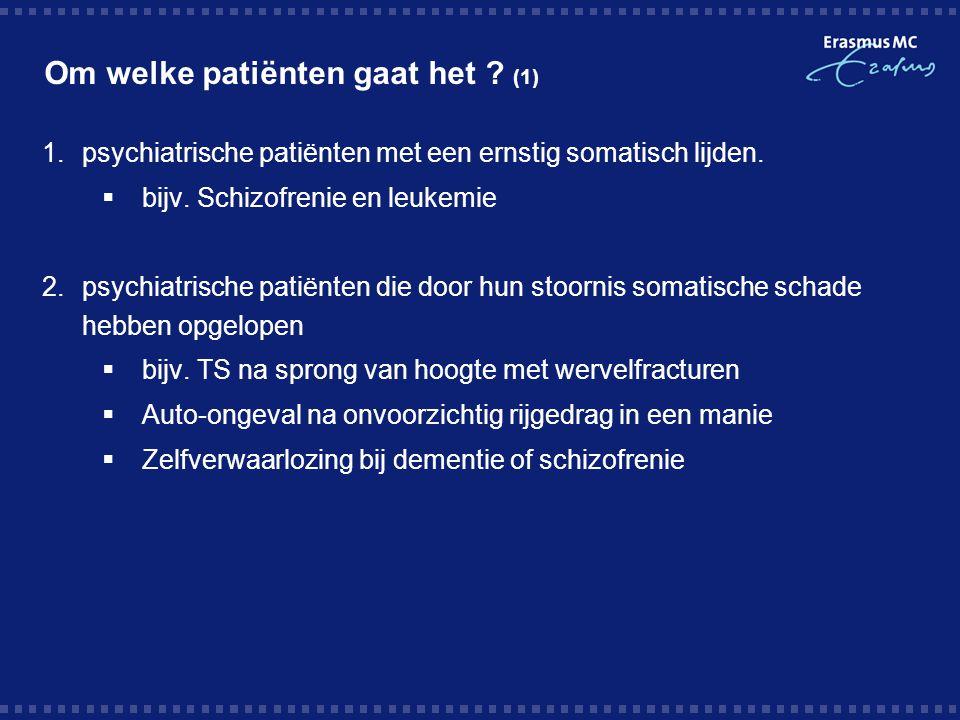 Om welke patiënten gaat het ? (1) 1.psychiatrische patiënten met een ernstig somatisch lijden.  bijv. Schizofrenie en leukemie 2.psychiatrische patië
