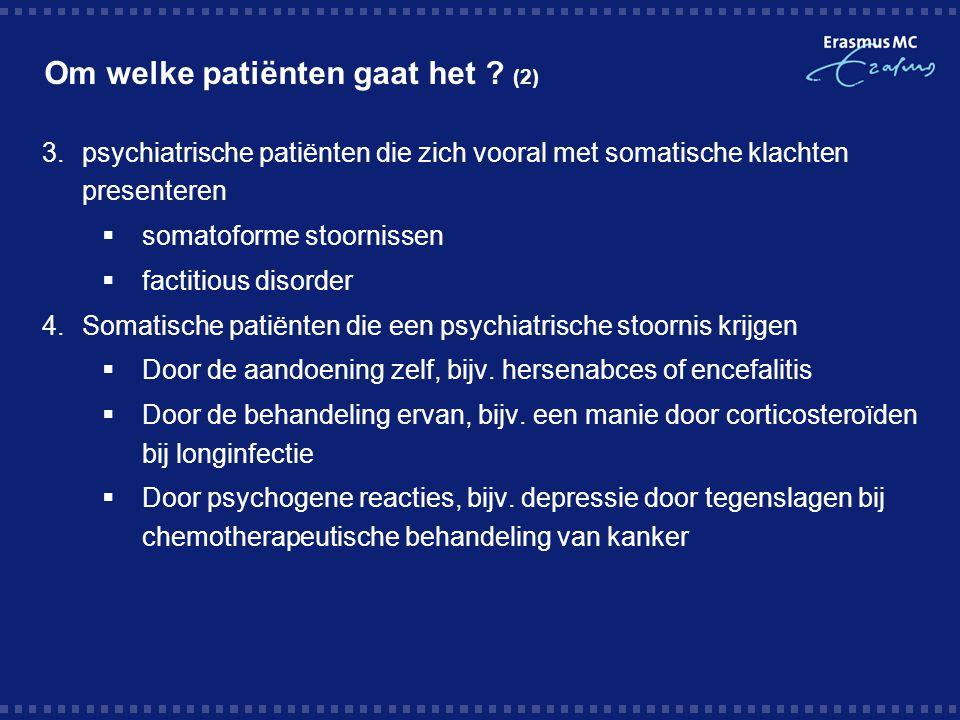 Om welke patiënten gaat het ? (2) 3.psychiatrische patiënten die zich vooral met somatische klachten presenteren  somatoforme stoornissen  factitiou