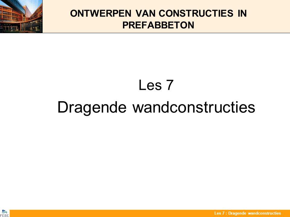 Les 7 : Dragende wandconstructies ONTWERPEN VAN CONSTRUCTIES IN PREFABBETON Les 7 Dragende wandconstructies