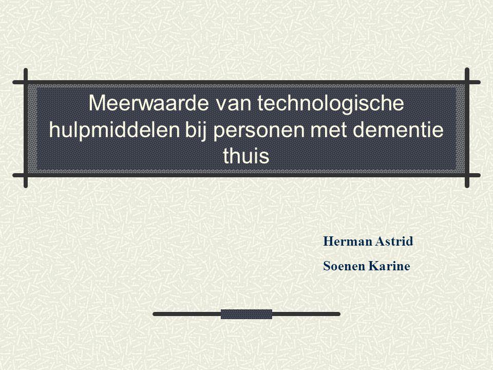 Meerwaarde van technologische hulpmiddelen bij personen met dementie thuis Herman Astrid Soenen Karine