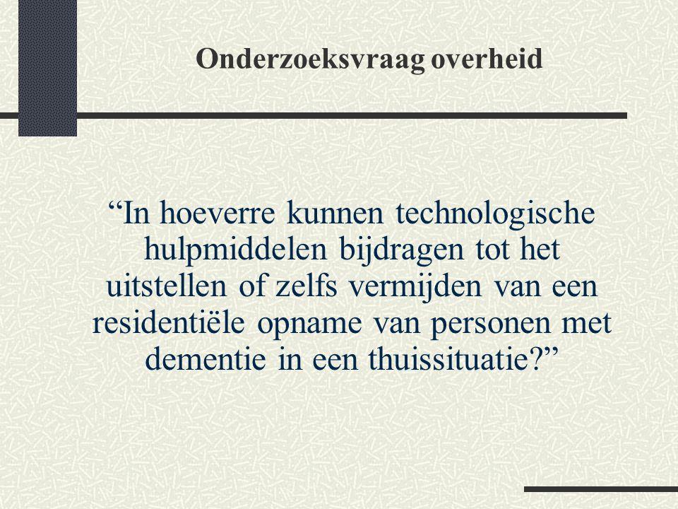 """Onderzoeksvraag overheid """"In hoeverre kunnen technologische hulpmiddelen bijdragen tot het uitstellen of zelfs vermijden van een residentiële opname v"""