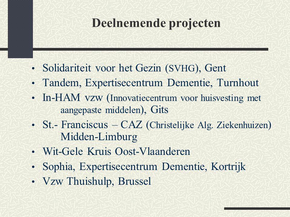 Deelnemende projecten Solidariteit voor het Gezin ( SVHG ), Gent Tandem, Expertisecentrum Dementie, Turnhout In-HAM vzw ( Innovatiecentrum voor huisve