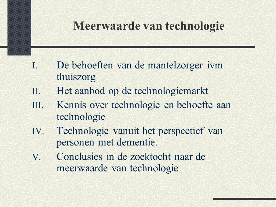 I. De behoeften van de mantelzorger ivm thuiszorg II. Het aanbod op de technologiemarkt III. Kennis over technologie en behoefte aan technologie IV. T