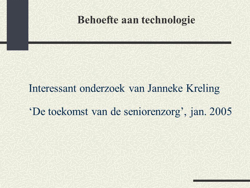 Behoefte aan technologie Interessant onderzoek van Janneke Kreling 'De toekomst van de seniorenzorg', jan. 2005