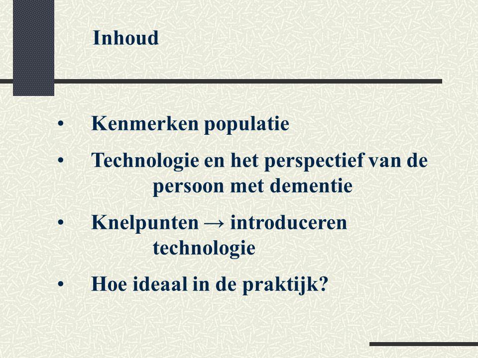 Kenmerken populatie Technologie en het perspectief van de persoon met dementie Knelpunten → introduceren technologie Hoe ideaal in de praktijk? Inhoud