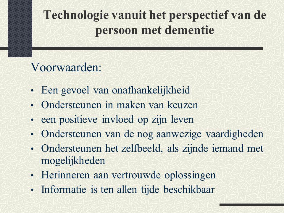 Technologie vanuit het perspectief van de persoon met dementie Voorwaarden: Een gevoel van onafhankelijkheid Ondersteunen in maken van keuzen een posi