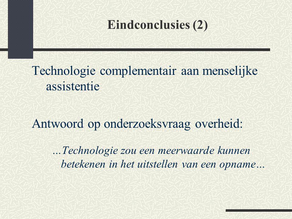 Eindconclusies (2) Technologie complementair aan menselijke assistentie Antwoord op onderzoeksvraag overheid: …Technologie zou een meerwaarde kunnen b