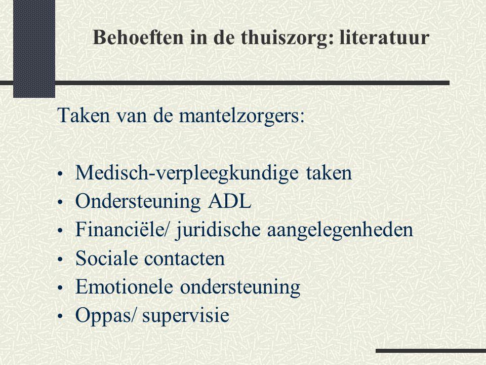 Behoeften in de thuiszorg: literatuur Taken van de mantelzorgers: Medisch-verpleegkundige taken Ondersteuning ADL Financiële/ juridische aangelegenhed