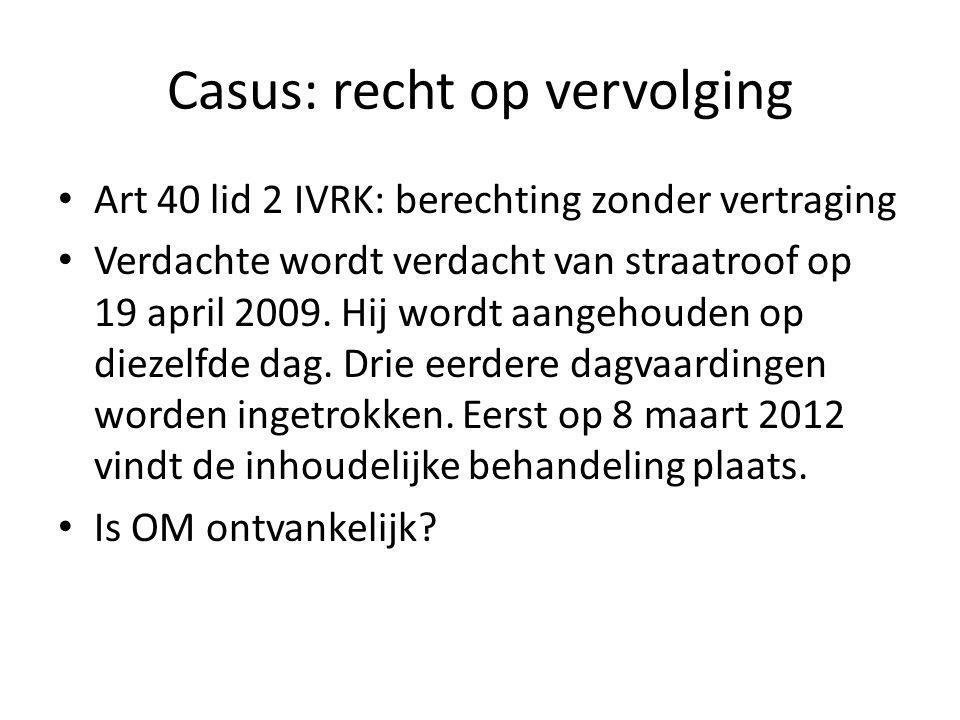 Casus: recht op vervolging Art 40 lid 2 IVRK: berechting zonder vertraging Verdachte wordt verdacht van straatroof op 19 april 2009.
