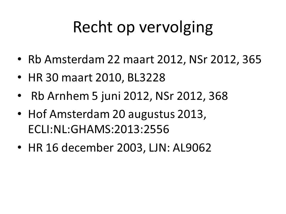 Recht op vervolging Rb Amsterdam 22 maart 2012, NSr 2012, 365 HR 30 maart 2010, BL3228 Rb Arnhem 5 juni 2012, NSr 2012, 368 Hof Amsterdam 20 augustus 2013, ECLI:NL:GHAMS:2013:2556 HR 16 december 2003, LJN: AL9062