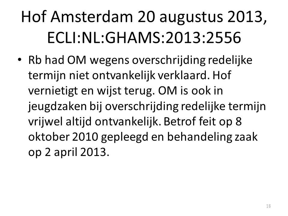 Hof Amsterdam 20 augustus 2013, ECLI:NL:GHAMS:2013:2556 Rb had OM wegens overschrijding redelijke termijn niet ontvankelijk verklaard.