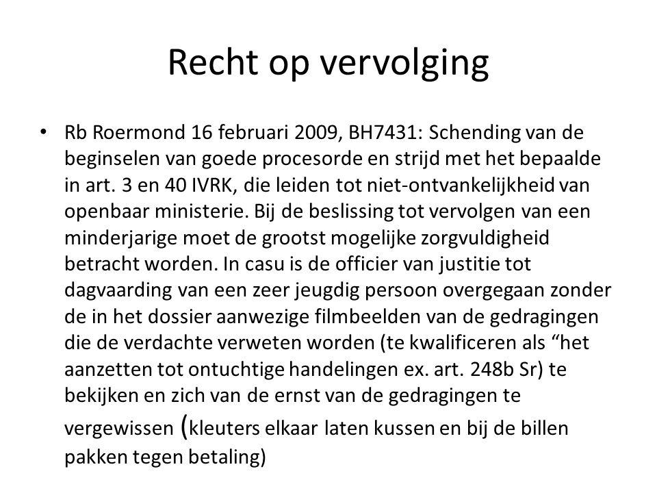 Recht op vervolging Rb Roermond 16 februari 2009, BH7431: Schending van de beginselen van goede procesorde en strijd met het bepaalde in art.