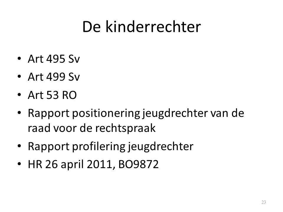 De kinderrechter Art 495 Sv Art 499 Sv Art 53 RO Rapport positionering jeugdrechter van de raad voor de rechtspraak Rapport profilering jeugdrechter HR 26 april 2011, BO9872 23